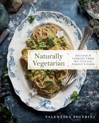 Naturally vegetarian : recipes & stories form my Italian family farm