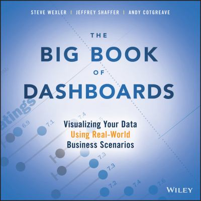 The big book of dashboards : visualizing your data using real-world business scenarios