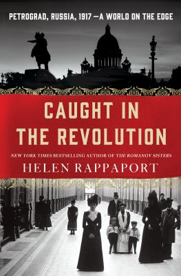 Caught in the Revolution: Petrograd, Russia, 1917 - A World on th