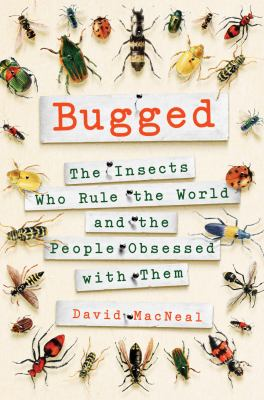 Bugged : the insects who rule the world and the people obsessed with them