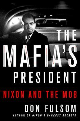 The Mafia's president : Nixon and the mob