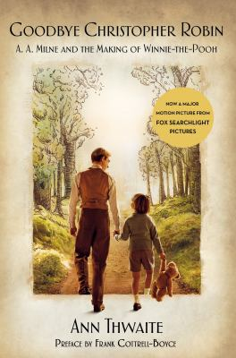 Goodbye Christopher Robin : A.A. Milne and the making of Winnie-the-Pooh