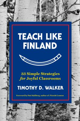 Teach like Finland : 33 simple strategies for joyful classrooms