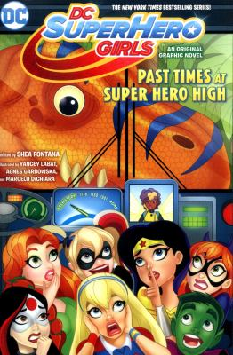 DC Super Hero Girls. Past times at Super Hero High : an original graphic novel