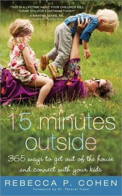 15 minutes outside : 365 ways to get out of the house and connect with your kids