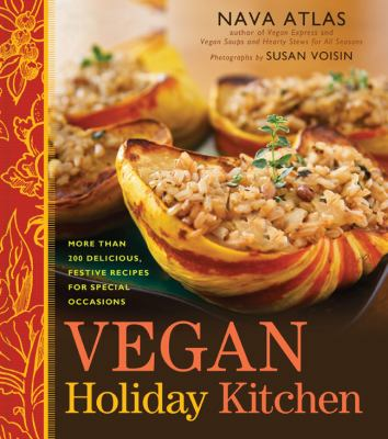 Vegan holiday kitchen : more than 200 delicious, festive recipes
