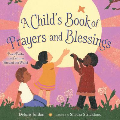 A child's book of prayers and blessings : from faiths and cultures around the world