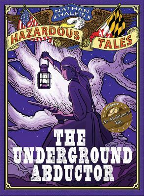 Underground abductor : an abolitionist tale