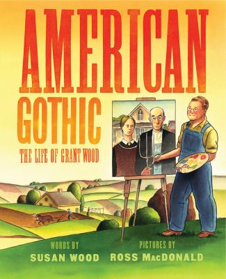 American Gothic : the life of Grant Wood