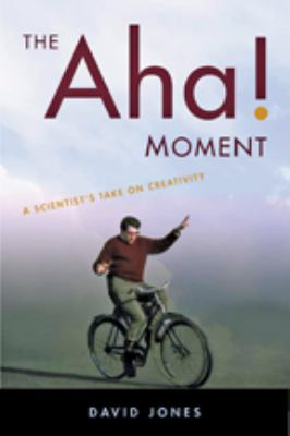 The aha! moment : a scientist's take on creativity