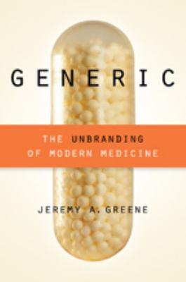 Generic : the unbranding of modern medicine