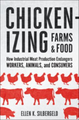 Chickenizing farms & food : how industrial meat production endang