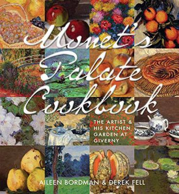 Monet's palate cookbook : the artist & his kitchen garden at Giverny