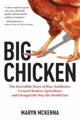 Big chicken : the incredible story of how antibiotics created modern agriculture and changed the way the world eats
