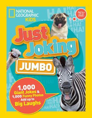 Just joking jumbo : 1,000 giant jokes & 1,000 funny photos add up to big laughs