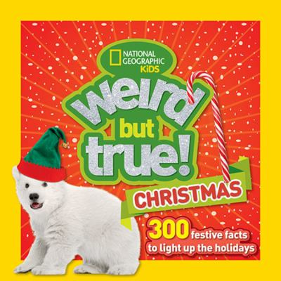 Weird but true! Christmas : 300 festive facts to light up the holidays.
