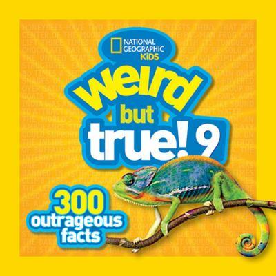 Weird but true! 9 : 300 outrageous facts.