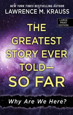 The greatest story ever told--so far : why are we here