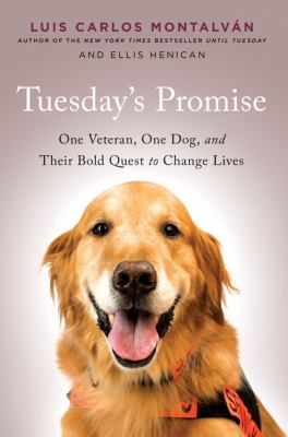 Tuesday's promise : one veteran, one dog, and their bold quest to change lives