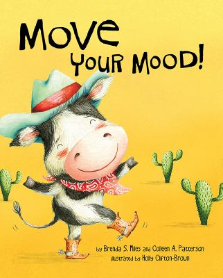Move your mood! : by Brenda S. Miles, PhD and Colleen A. Patterson, MA ; illustrated by Holly Clifton-Brown.