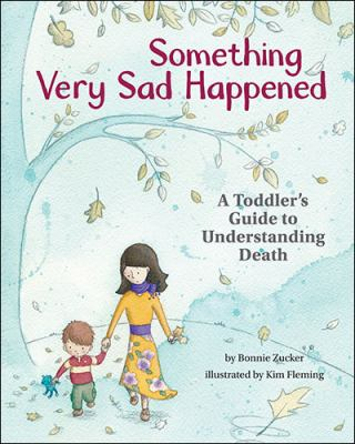 Something very sad happened : a toddler's guide to understanding death
