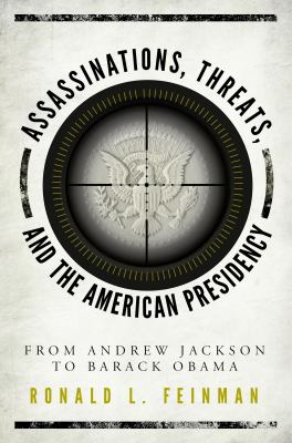 Assassinations, threats, and the American presidency :