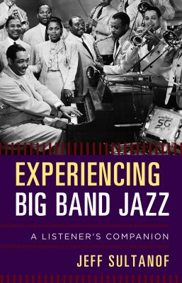 Experiencing big band jazz : a listener's companion
