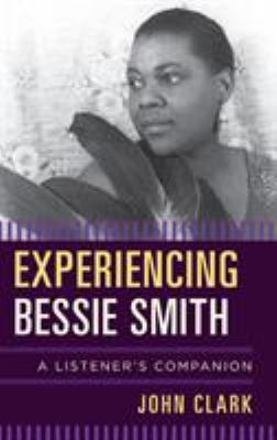 Experiencing Bessie Smith : a listener's companion