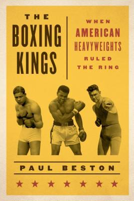 The boxing kings : when American heavyweights ruled the ring
