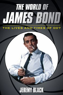 The world of James Bond : the lives and times of 007