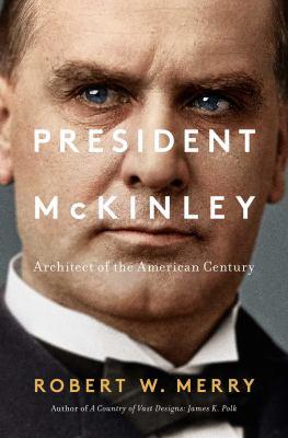 President McKinley : architect of the American century