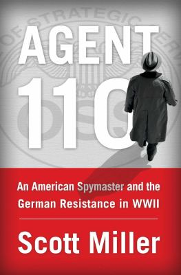 Agent 110: An American Spymaster and the German Resistance in WWI