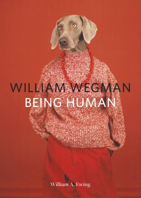 William Wegman : being human