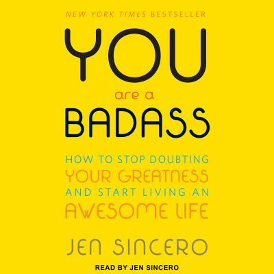 You are a badass : how to stop doubting your greatness and start