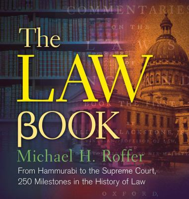 The law book : from Hammurabi to the International Criminal Court, 250 milestones in the history of law