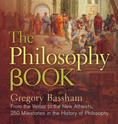 The philosophy book : from the Vedas to the new atheists, 250 milestones in the history of philosophy