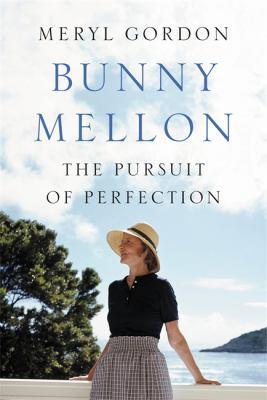 Bunny Mellon : the life of an American style legend