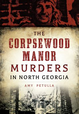 The Corpsewood Manor murders in North Georgia