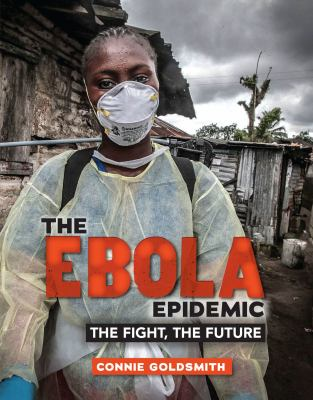 The ebola epidemic : the fight, the future