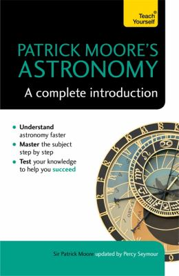 Patrick Moore's astronomy : a complete introduction