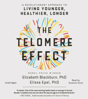 The telomere effect : a revolutionary approach to living younger,