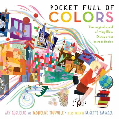 Pocket full of colors : the magical world of Mary Blair, Disney artist extraordinaire
