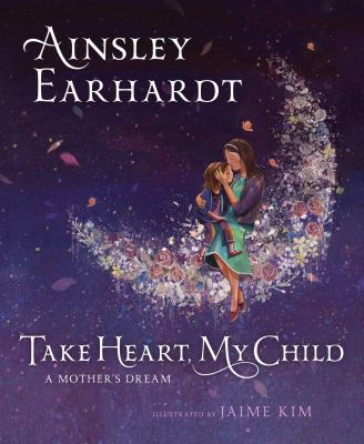 Take heart, my child : a mother's dream