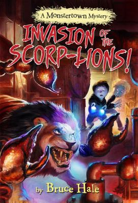 Invasion of the scorp-lions : a Monstertown mystery