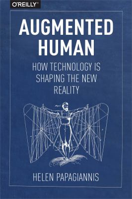 Augmented human : how technology is shaping the new reality