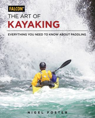 The art of kayaking : everything you need to know about paddling