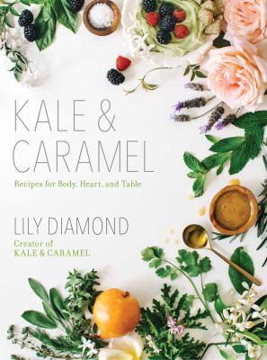 Kale & Caramel : recipes for body, heart & table
