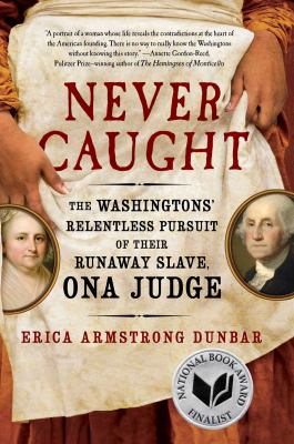 Never Caught: The Washingtons' Relentless Pursuit of Their Runawa