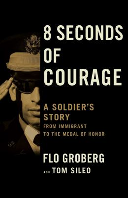 8 seconds of courage : a soldier's story, from immigrant to the Medal of Honor