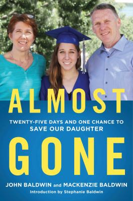 Almost gone : twenty-five days and one chance to save our daughter